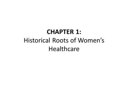 CHAPTER 1: Historical Roots of Women's Healthcare.