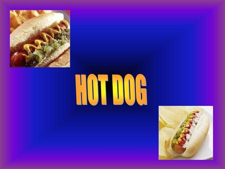 Introduction: Hot dog was the topic chosen by us. The exact origin of the product we call a hot dog is debated. Some claim that it was first developed.
