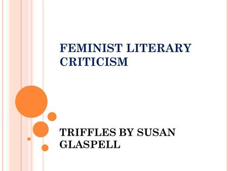 FEMINIST LITERARY CRITICISM TRIFFLES BY SUSAN GLASPELL.