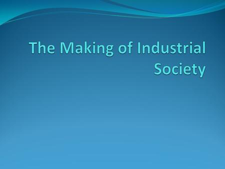 Patterns of Industrialization Industrialization – The transformation of agrarian and handcraft industries into reorganized and mechanized systems of production.