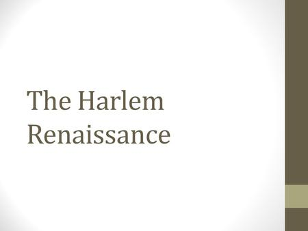 The Harlem Renaissance. What Was the Harlem Renaissance? A literary an artistic movement celebrating African American culture beginning in the 1920s.