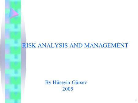 1 RISK ANALYSIS AND MANAGEMENT By Hüseyin Gürsev 2005.