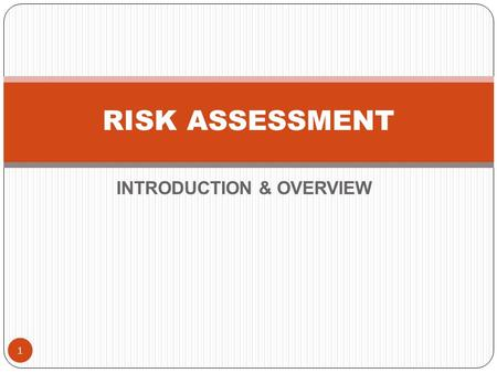 INTRODUCTION & OVERVIEW RISK ASSESSMENT 1. 2 What is risk assessment? The identification, assessment and prioritization of risk followed by an action.