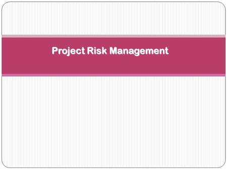 Project Risk Management. The Importance of Project Risk Management Project risk management is the art and science of identifying, analyzing, and responding.