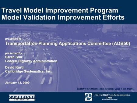 Transportation leadership you can trust. presented to Transportation Planning Applications Committee (ADB50) presented by Sarah Sun Federal Highway Administration.