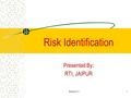 Session 3.11 Risk Identification Presented By: RTI, JAIPUR.