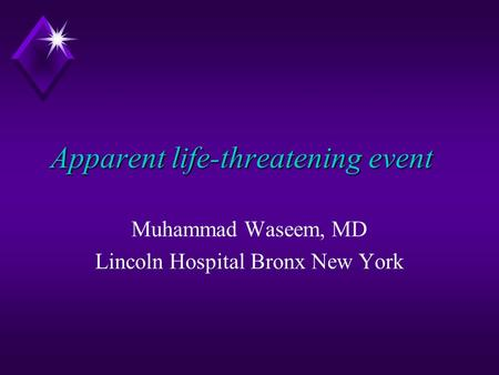 Apparent life-threatening event Apparent life-threatening event Muhammad Waseem, MD Lincoln Hospital Bronx New York.