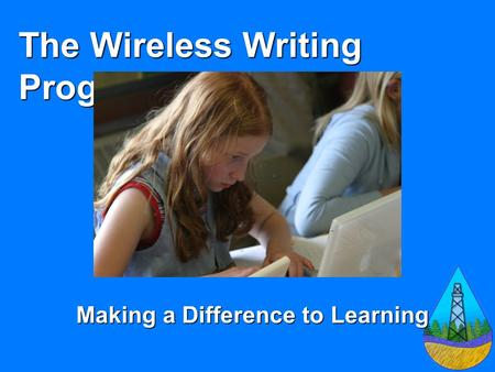 The Wireless Writing Program Making a Difference to Learning.