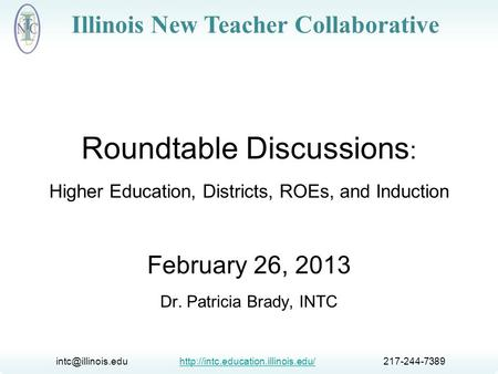 217-244-7389http://intc.education.illinois.edu/ Illinois New Teacher Collaborative Roundtable Discussions.