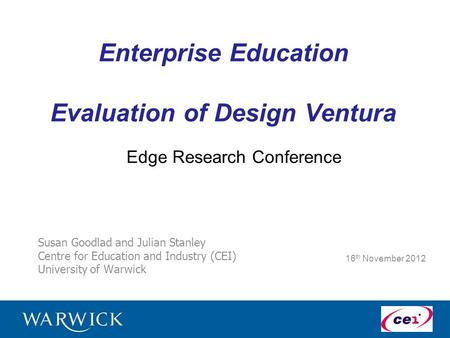 Enterprise Education Evaluation of Design Ventura Susan Goodlad and Julian Stanley Centre for Education and Industry (CEI) University of Warwick 16 th.