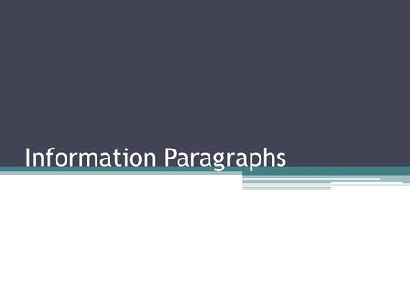 Information Paragraphs. What are they? Information paragraphs do exactly that: they provide information to readers about one aspect of a person, place,