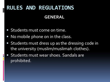 RULES AND REGULATIONS GENERAL  Students must come on time.  No mobile phone on in the class.  Students must dress up as the dressing code in the university.