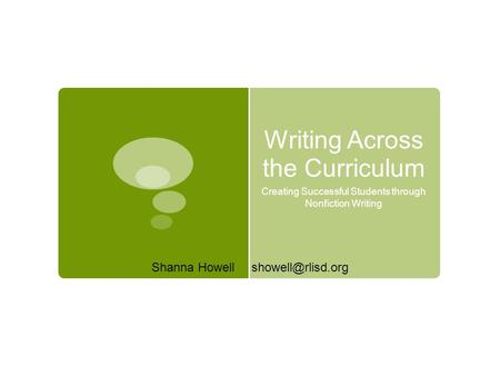 Writing Across the Curriculum Creating Successful Students through Nonfiction Writing Shanna