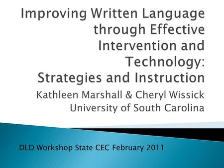 Kathleen Marshall & Cheryl Wissick University of South Carolina DLD Workshop State CEC February 2011.