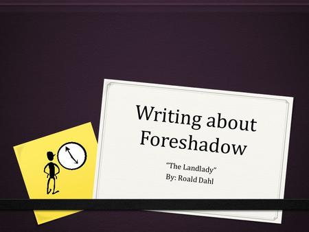 "Writing about Foreshadow ""The Landlady"" By: Roald Dahl."
