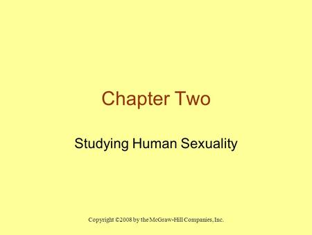 Copyright ©2008 by the McGraw-Hill Companies, Inc. Chapter Two Studying Human Sexuality.