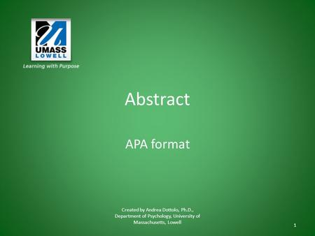 Abstract APA format Created by Andrea Dottolo, Ph.D., Department of Psychology, University of Massachusetts, Lowell 1.