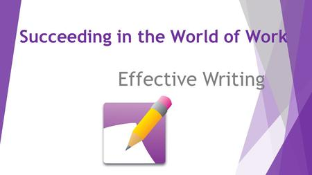 Succeeding in the World of Work Effective Writing.