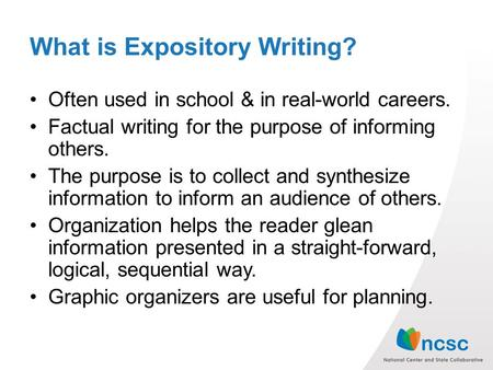 What is Expository Writing? Often used in school & in real-world careers. Factual writing for the purpose of informing others. The purpose is to collect.