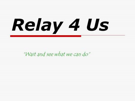 "Relay 4 Us ""Wait and see what we can do"". Why a Relay 4 Us?  You could do Jump Rope for Your Heart and give over $87,000 to the American Heart Association."