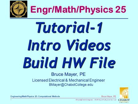 ENGR-25_MATLAB_OverView-1.ppt 1 Bruce Mayer, PE Engineering/Math/Physics 25: Computational Methods Bruce Mayer, PE Licensed Electrical.