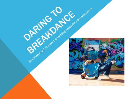 DARING TO BREAKDANCE New Password 2-Chapter 1-prereading-vocabulary-TF-reading skills.