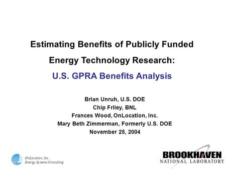 OnLocation, Inc., Energy Systems Consulting Estimating Benefits of Publicly Funded Energy Technology Research: U.S. GPRA Benefits Analysis Brian Unruh,