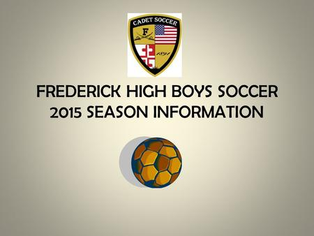 FREDERICK HIGH BOYS SOCCER 2015 SEASON INFORMATION.