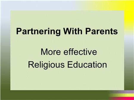 Partnering With Parents More effective Religious Education.