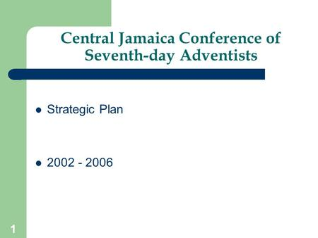 1 Central Jamaica Conference of Seventh-day Adventists Strategic Plan 2002 - 2006.