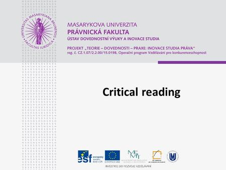 Critical reading. The aims of the presentation To inform about the basic steps of critical reading.
