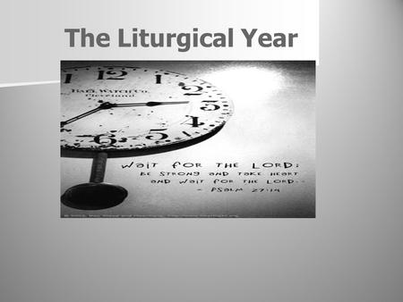 The Liturgical Year. The calendar can be separated into four seasons that have special days set aside for celebrating. These celebrations are special.