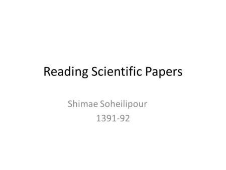 Reading Scientific Papers Shimae Soheilipour 1391-92.