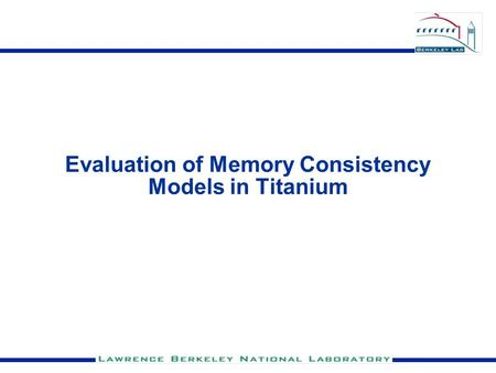 Evaluation of Memory Consistency Models in Titanium.