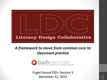 A framework to move from common core to classroom practice Puget Sound ESD– Session 3 December 12, 2013 1.