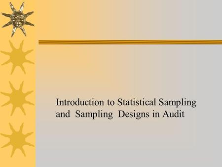 Introduction to Statistical Sampling and Sampling Designs in Audit.