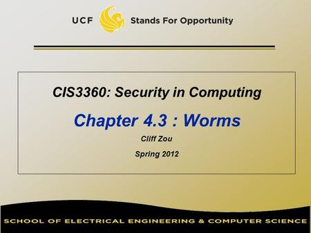 CIS3360: Security in Computing Chapter 4.3 : Worms Cliff Zou Spring 2012.