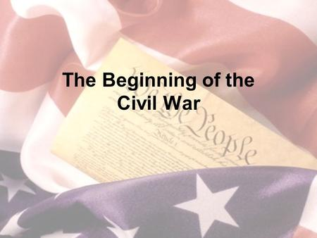 The Beginning of the Civil War. What you need to know Fort Sumter West Virginia Anaconda Plan Bull Run Shiloh Monitor & Merrimack Antietam.