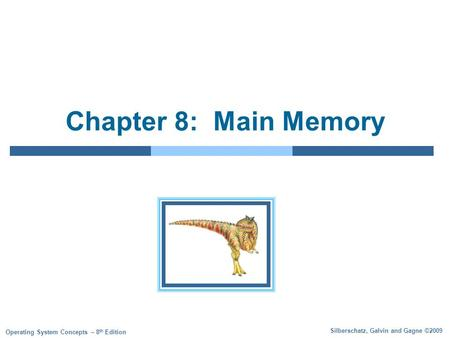 Silberschatz, Galvin and Gagne ©2009 Operating System Concepts – 8 th Edition Chapter 8: Main Memory.