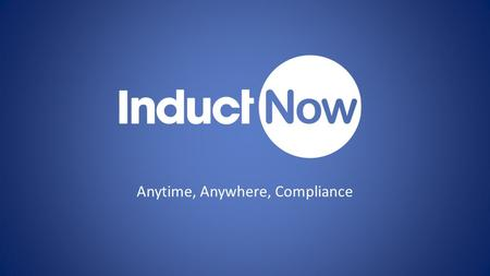 Anytime, Anywhere, Compliance. InductNow – Automated Online Induction.