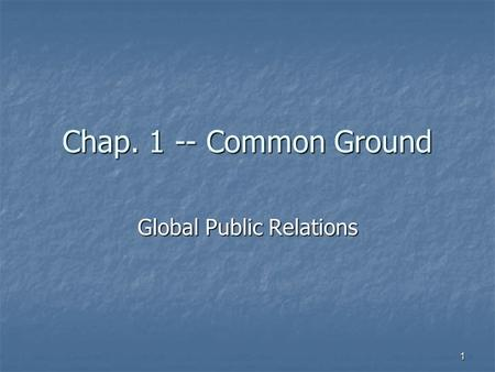 Chap. 1 -- Common Ground Global Public Relations 1.