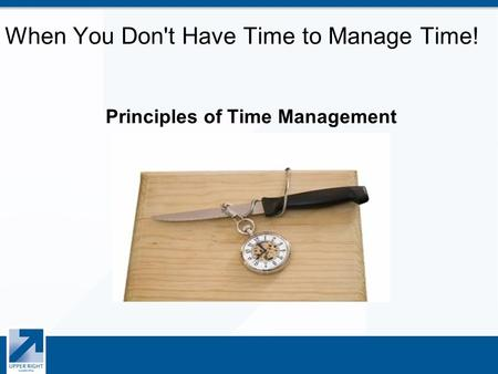 When You Don't Have Time to Manage Time! Principles of Time Management.