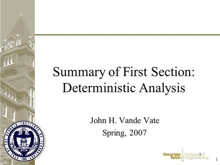 1 1 Summary of First Section: Deterministic Analysis John H. Vande Vate Spring, 2007.