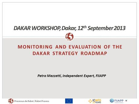 Processus de Rabat / Rabat Process MONITORING AND EVALUATION OF THE DAKAR STRATEGY ROADMAP DAKAR WORKSHOP, Dakar, 12 th September 2013 Petra Mezzetti,