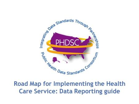 Road Map for Implementing the Health Care Service: Data Reporting guide.