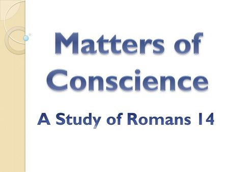 Introduction Romans 14 is one of the most misused passages today, even in the church. This portion of Scripture deals with the conscience, liberties,