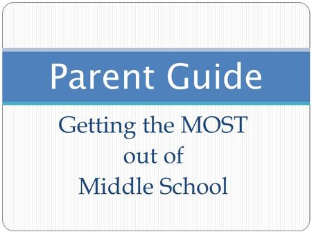 Getting the MOST out of Middle School Parent Guide.