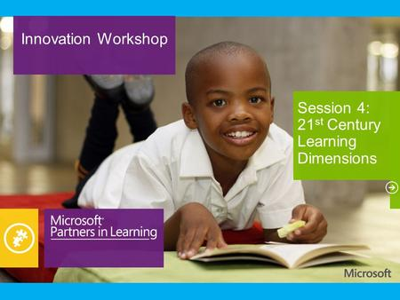 Innovation Workshop Session 4: 21 st Century Learning Dimensions.