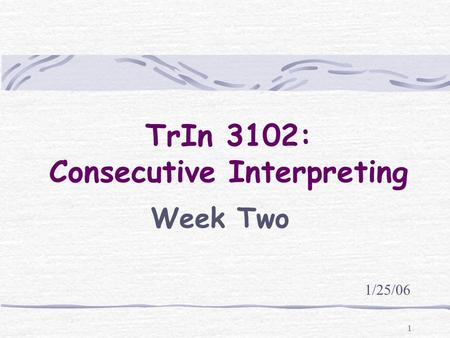 1 TrIn 3102: Consecutive Interpreting Week Two 1/25/06.