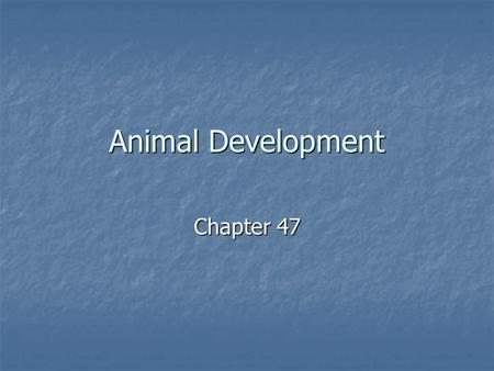 Animal Development Chapter 47. Development Preformation – Idea that egg contains a miniature adult that grows only in size during devel. Preformation.